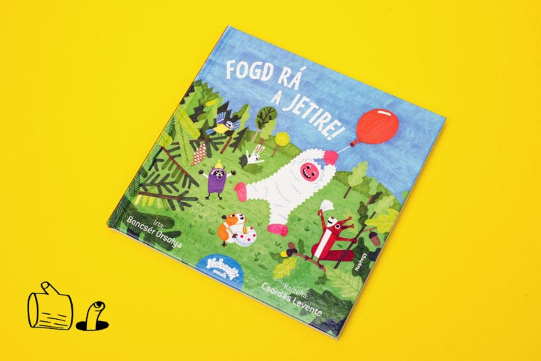 Fogd rá a jetire nokedli boncsér orsolya szívünk rajta program unicef versek gyerekkönyv verseskönyv könyv jeti állatos meséskönyv szövegíró gyerek mese